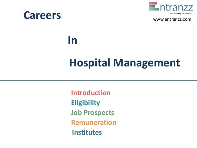 Careers In Hospital Management Introduction Eligibility Job Prospects Remuneration Institutes www.entranzz.com