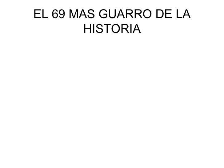 EL 69 MAS GUARRO DE LA HISTORIA