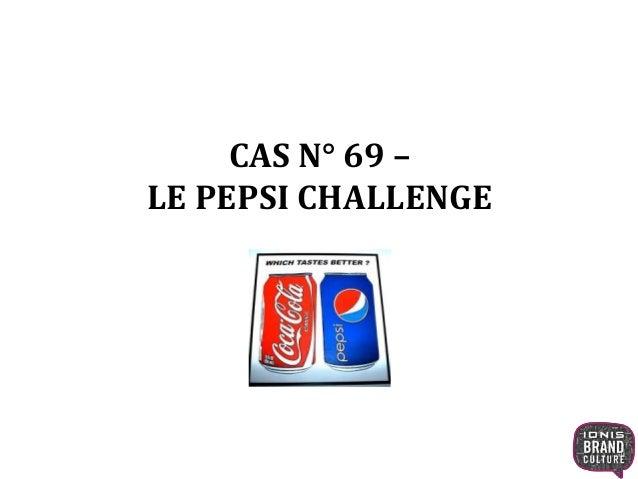 CAS N° 69 – LE PEPSI CHALLENGE