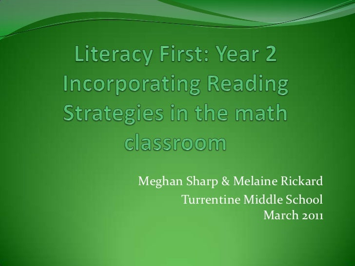 Literacy First: Year 2Incorporating Reading Strategies in the math classroom<br />Meghan Sharp & Melaine Rickard<br />Turr...