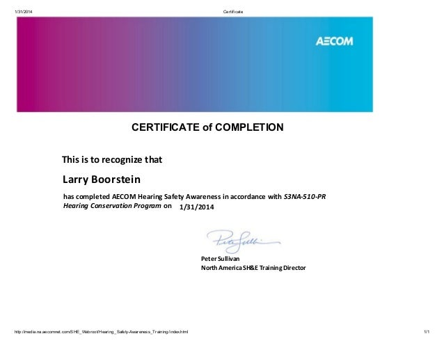 1/31/2014 Certificate http://media.na.aecomnet.com/SHE_Webroot/Hearing_Safety-Awareness_Training/index.html 1/1 CERTIFICAT...