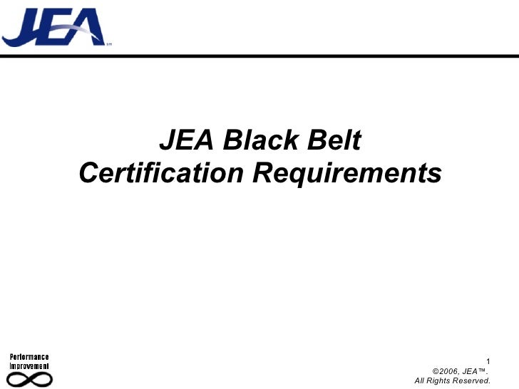 JEA Black Belt Certification Requirements 1 ©2006, JEA™.  All Rights Reserved.