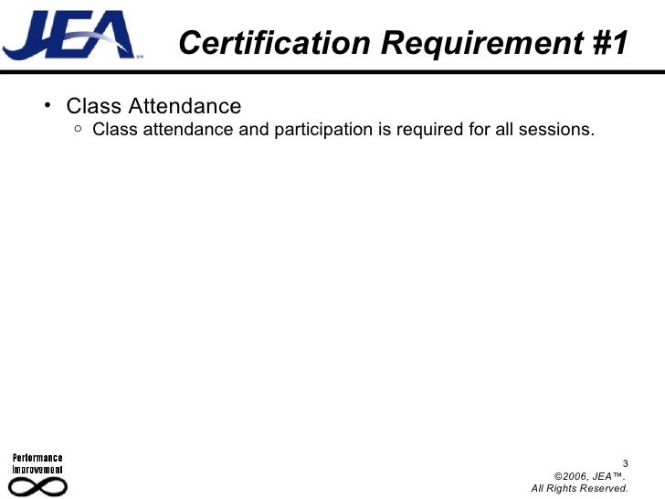 Certification Requirement #1 <ul><ul><li>Class Attendance </li></ul></ul><ul><ul><ul><li>Class attendance and participatio...