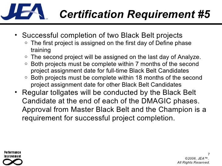 Certification Requirement #5 <ul><ul><li>Successful completion of two Black Belt projects </li></ul></ul><ul><ul><ul><li>T...