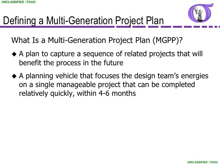 Exceptional Multi Generational Project Plan Template #6: ... 5. UNCLASSIFIED / FOUODefining A Multi-Generation Project Plan ...