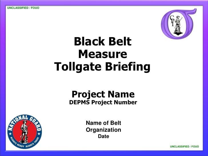 UNCLASSIFIED / FOUO                         Black Belt                          Measure                      Tollgate Brie...