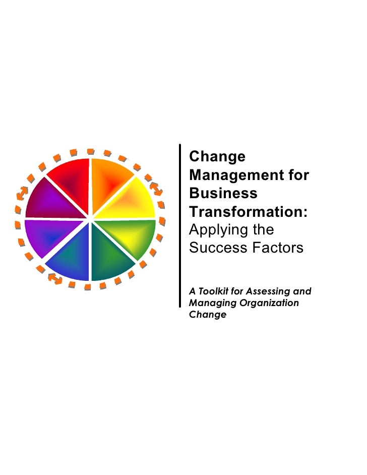 Change Management for Business Transformation: Applying the Success Factors A Toolkit for Assessing andManaging Organizati...