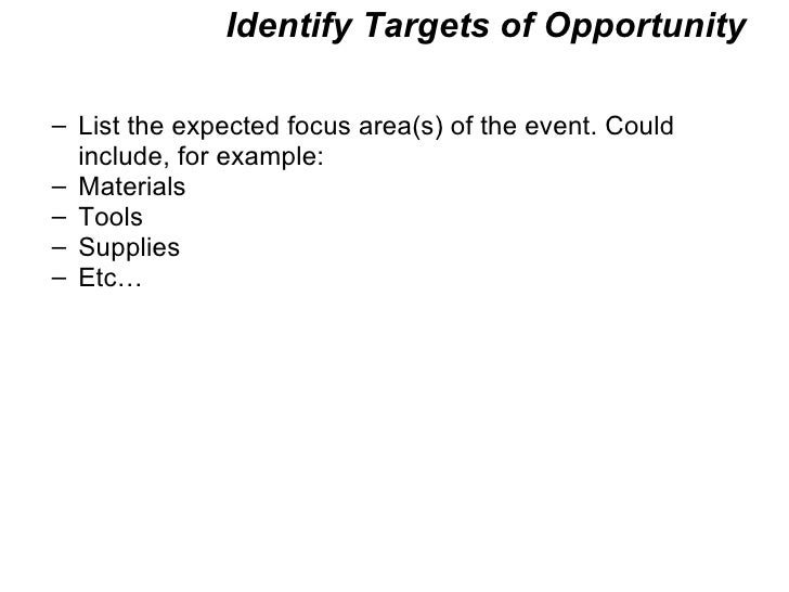 Identify Targets of Opportunity <ul><ul><li>List the expected focus area(s) of the event. Could include, for example: </li...