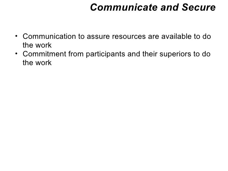 Communicate and Secure <ul><ul><li>Communication to assure resources are available to do the work </li></ul></ul><ul><ul><...