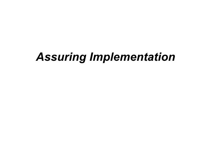 Assuring Implementation
