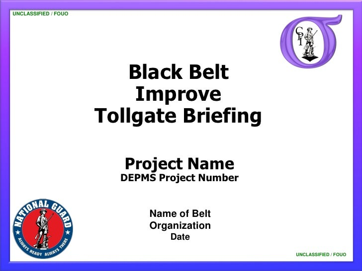 UNCLASSIFIED / FOUO                         Black Belt                          Improve                      Tollgate Brie...