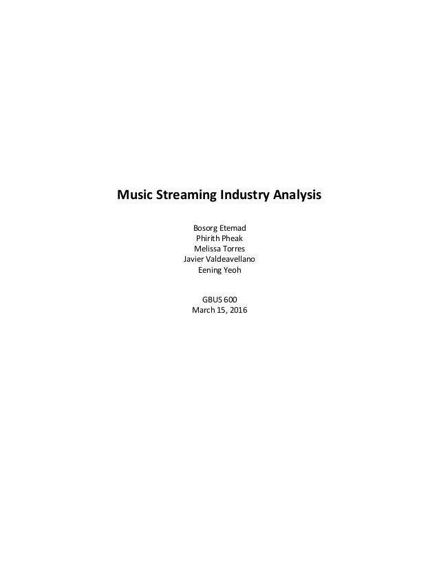 Music Streaming Industry Analysis Bosorg Etemad Phirith Pheak Melissa Torres Javier Valdeavellano Eening Yeoh GBUS 600 Mar...