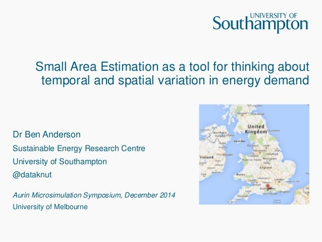 Small Area Estimation as a tool for thinking about  temporal and spatial variation in energy demand  Dr Ben Anderson  Sust...