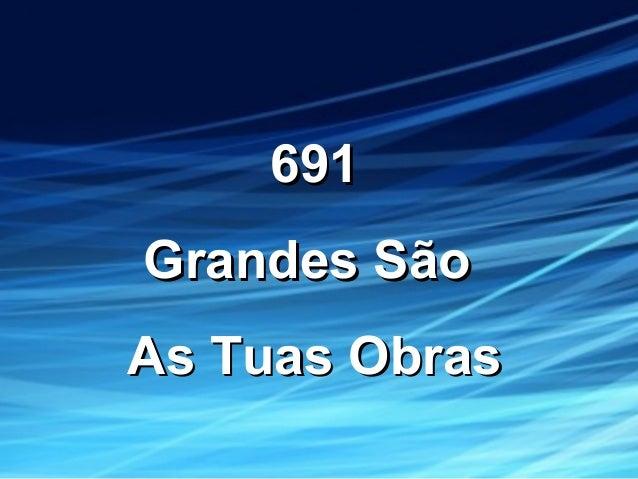 691691 Grandes SãoGrandes São As Tuas ObrasAs Tuas Obras