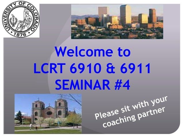 Welcome toLCRT 6910 & 6911   SEMINAR #4