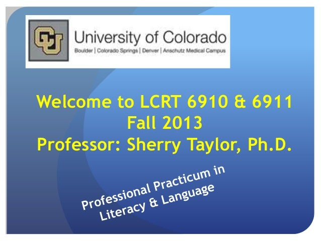 Welcome to LCRT 6910 & 6911 Fall 2013 Professor: Sherry Taylor, Ph.D.