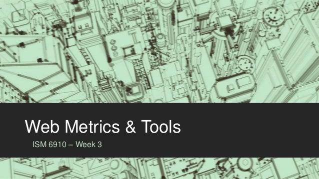 Web Metrics & ToolsISM 6910 – Week 3