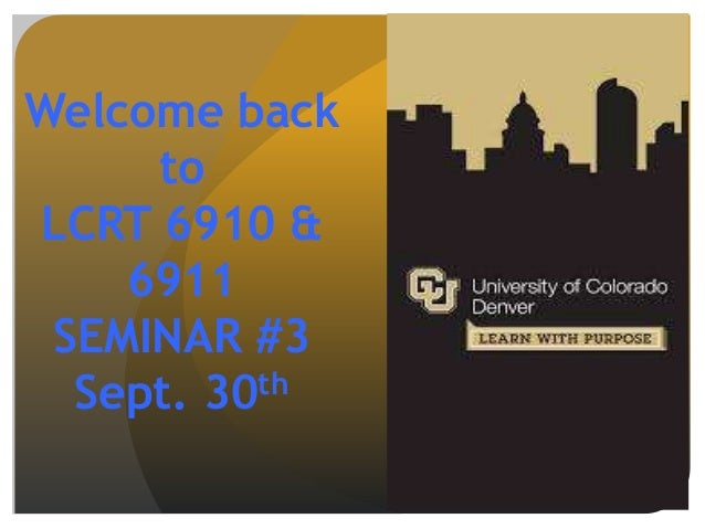 Welcome back to LCRT 6910 & 6911 SEMINAR #3 Sept. 30th