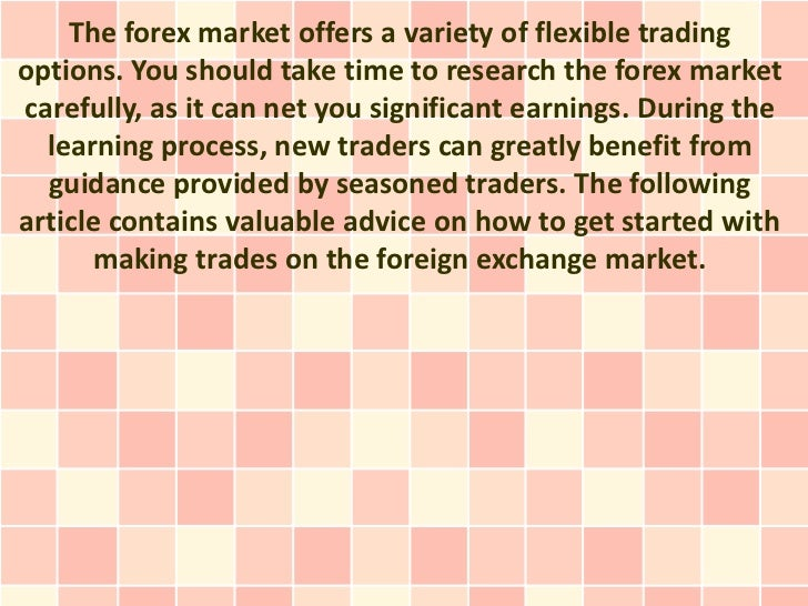 The forex market offers a variety of flexible tradingoptions. You should take time to research the forex marketcarefully, ...