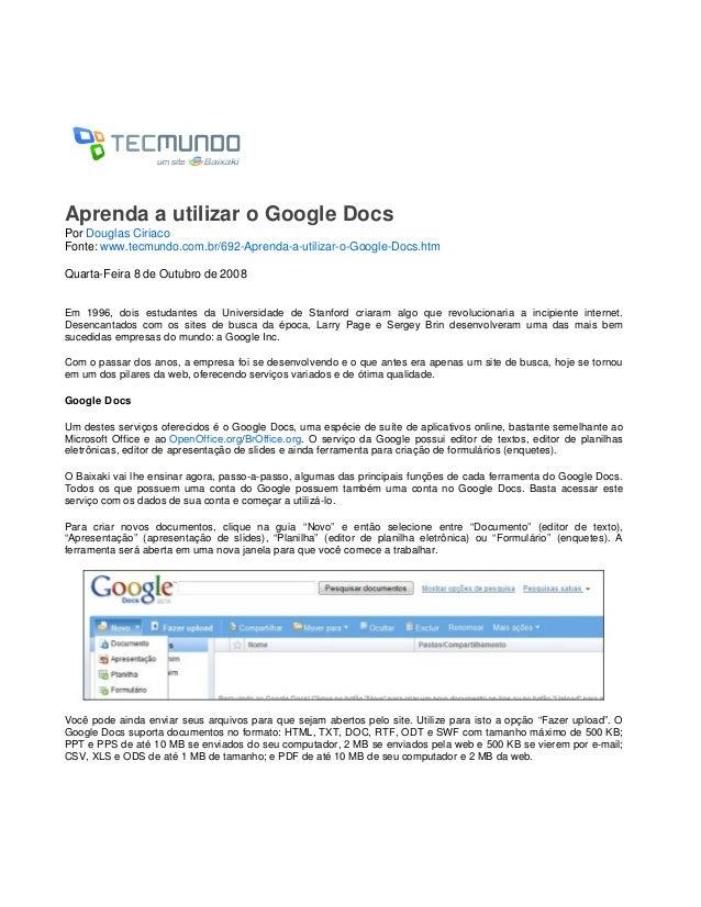 Aprenda a utilizar o Google Docs Por Douglas Ciriaco Fonte: www.tecmundo.com.br/692-Aprenda-a-utilizar-o-Google-Docs.htm Q...