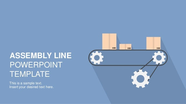 ASSEMBLY LINE POWERPOINT TEMPLATE This is a sample text. Insert your desired text here.
