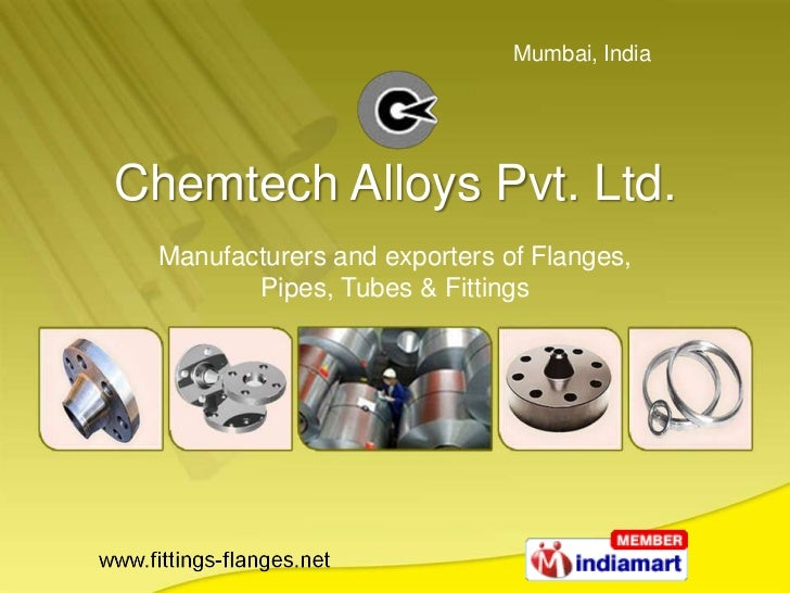 Chemtech Alloys Pvt. Ltd.<br />Manufacturers and exporters of Flanges,Pipes, Tubes & Fittings<br />