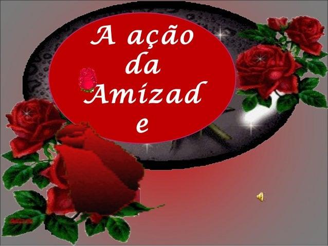 A ação  daAmizad   e