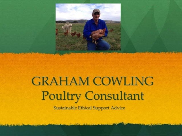 GRAHAM COWLING Poultry Consultant Sustainable Ethical Support Advice