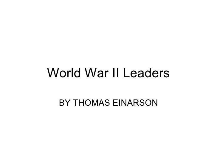 World War II Leaders BY THOMAS EINARSON
