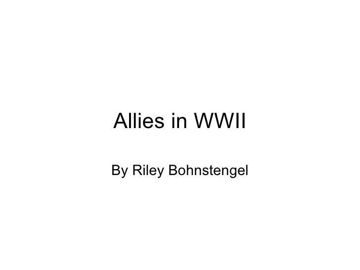Allies in WWII By Riley Bohnstengel