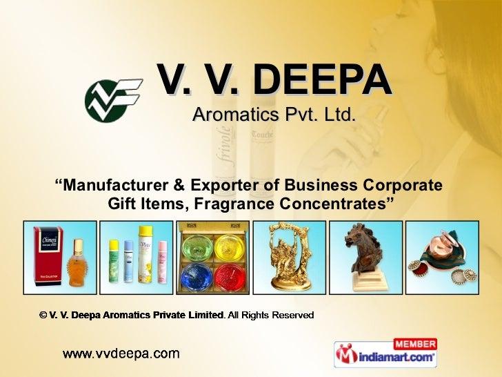 "V. V. DEEPA Aromatics Pvt. Ltd. "" Manufacturer & Exporter of Business Corporate  Gift Items, Fragrance Concentrates"""