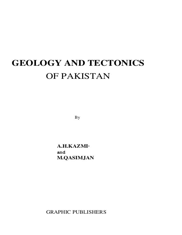 GEOLOGY AND TECTONICS OF PAKISTAN  By  A.H.KAZMI· and  M.QASIMJAN  GRAPHIC PUBLISHERS