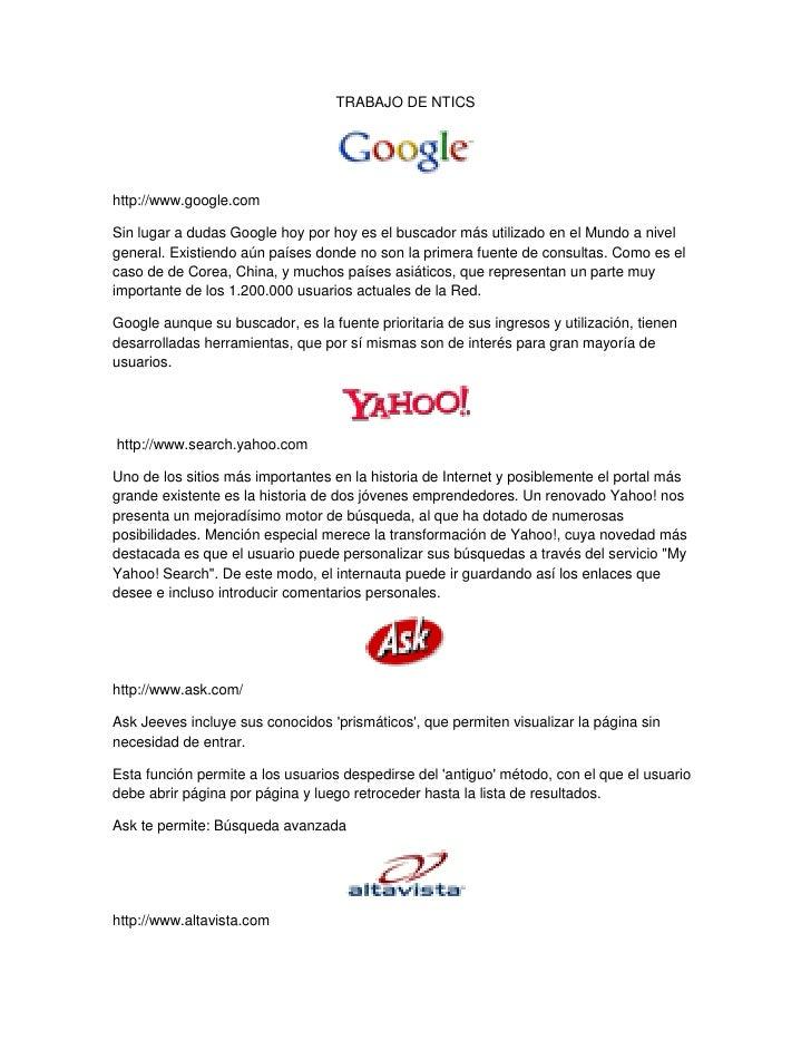 TRABAJO DE NTICShttp://www.google.comSin lugar a dudas Google hoy por hoy es el buscador más utilizado en el Mundo a nivel...