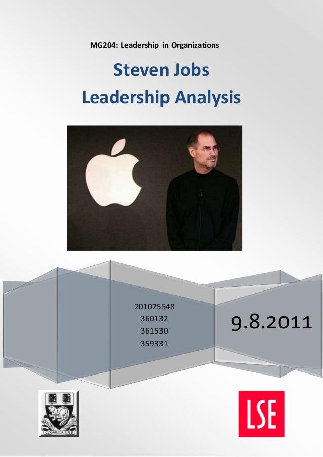 MG204: Leadership in Organizations 201025548 360132 361530 359331 9.8.2011 Steven Jobs Leadership Analysis