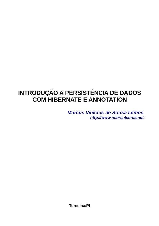 INTRODUÇÃO A PERSISTÊNCIA DE DADOS    COM HIBERNATE E ANNOTATION             Marcus Vinícius de Sousa Lemos               ...