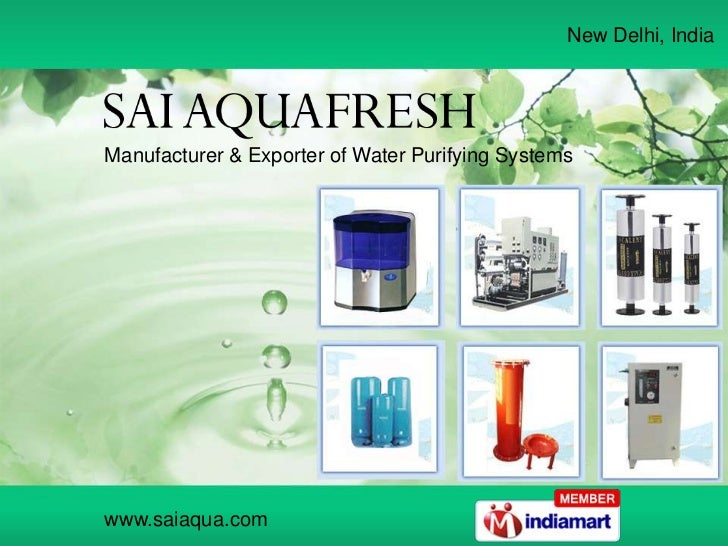 New Delhi, IndiaManufacturer & Exporter of Water Purifying Systemswww.saiaqua.com