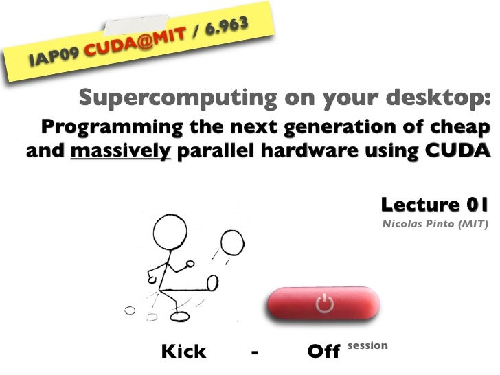 6.963                IT /          A@M       CUD     9 IAP0         Supercomputing on your desktop:  Programming the next ...