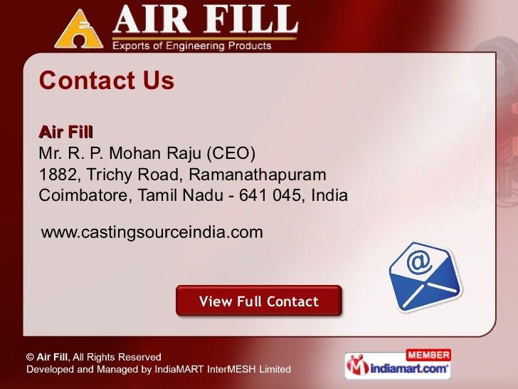 Contact Us <ul><li>Air Fill Mr. R. P. Mohan Raju (CEO) </li></ul><ul><li>1882, Trichy Road, Ramanathapuram </li></ul><ul><...
