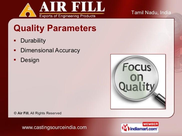 Quality Parameters <ul><li>Durability </li></ul><ul><li>Dimensional Accuracy </li></ul><ul><li>Design </li></ul>