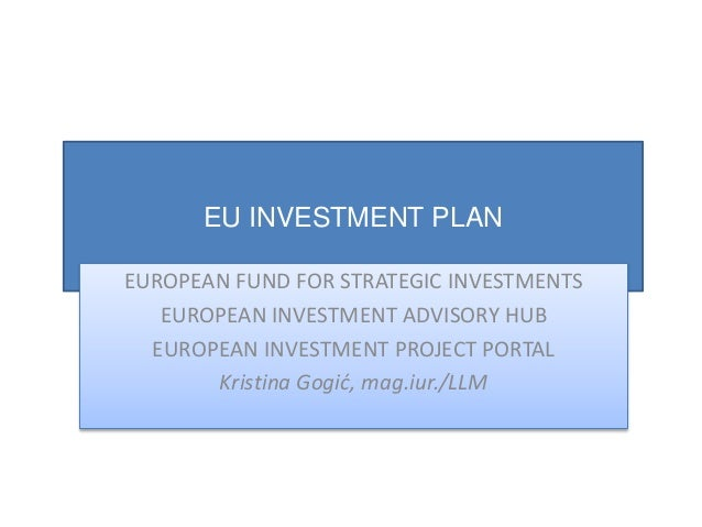 EU INVESTMENT PLAN EUROPEAN FUND FOR STRATEGIC INVESTMENTS EUROPEAN INVESTMENT ADVISORY HUB EUROPEAN INVESTMENT PROJECT PO...