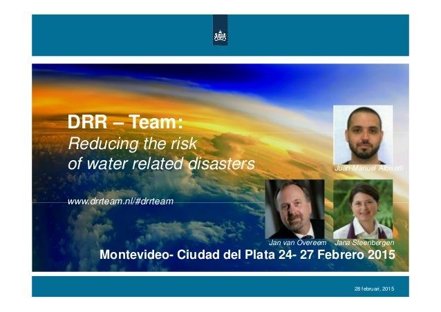 DRR – Team: Reducing the risk of water related disasters www.drrteam.nl/#drrteam 28 februari, 2015 Montevideo- Ciudad del ...