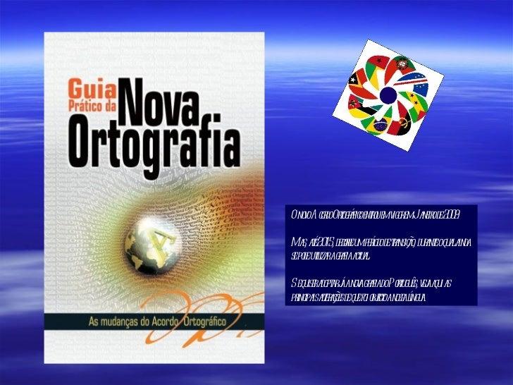 O novo Acordo Ortográfico entrou em vigor em Janeiro de 2009. Mas, até 2015, decorre um período de transição, durante o qu...