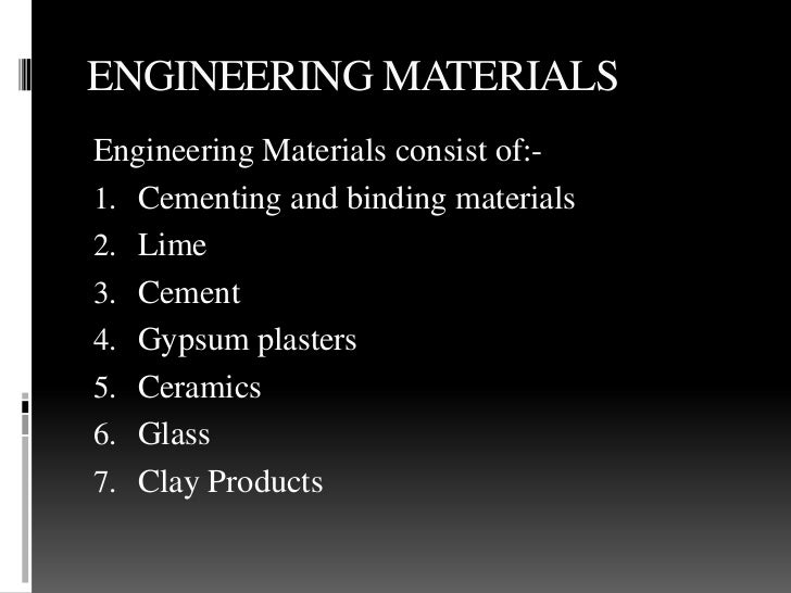 ENGINEERING MATERIALSEngineering Materials consist of:-1. Cementing and binding materials2. Lime3. Cement4. Gypsum plaster...