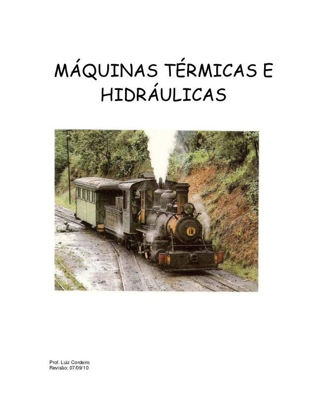 MÁQUINAS TÉRMICAS E HIDRÁULICAS Prof. Luiz Cordeiro Revisão: 07/09/10