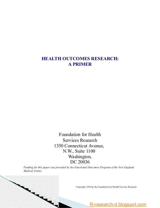 HEALTH OUTCOMES RESEARCH: A PRIMER Foundation for Health Services Research 1350 Connecticut Avenue, N.W., Suite 1100 Washi...