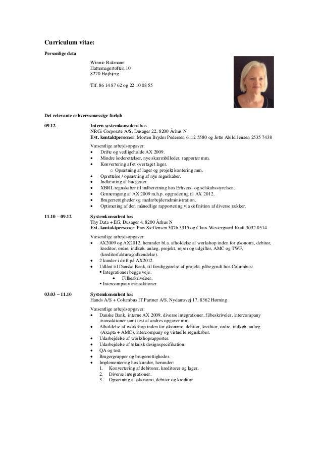 Curriculum vitae:  Personlige data  Winnie Bakmann  Hattemagertoften 10  8270 Højbjerg  Tlf. 86 14 87 62 og 22 10 08 55  D...