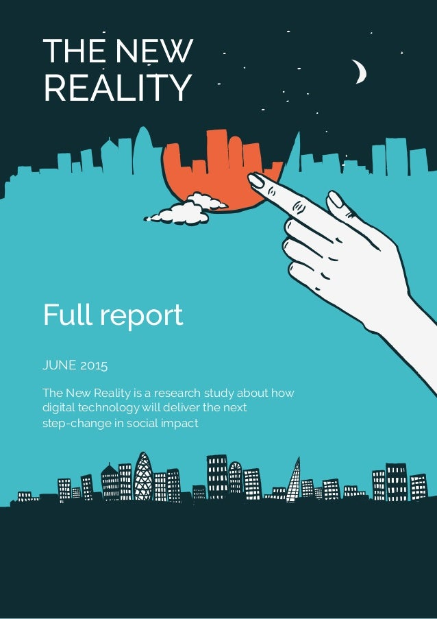 THE NEW REALITY Full report JUNE 2015 The New Reality is a research study about how digital technology will deliver the ne...
