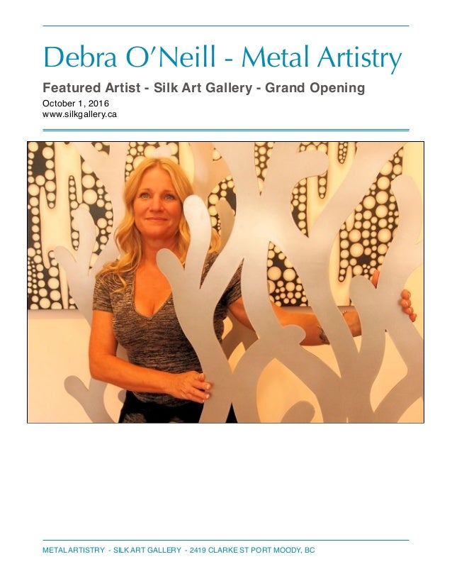 Debra O'Neill - Metal Artistry Featured Artist - Silk Art Gallery - Grand Opening October 1, 2016 www.silkgallery.ca METAL...