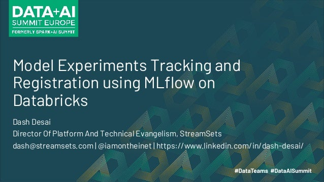Model Experiments Tracking and Registration using MLflow on Databricks Dash Desai Director Of Platform And Technical Evang...
