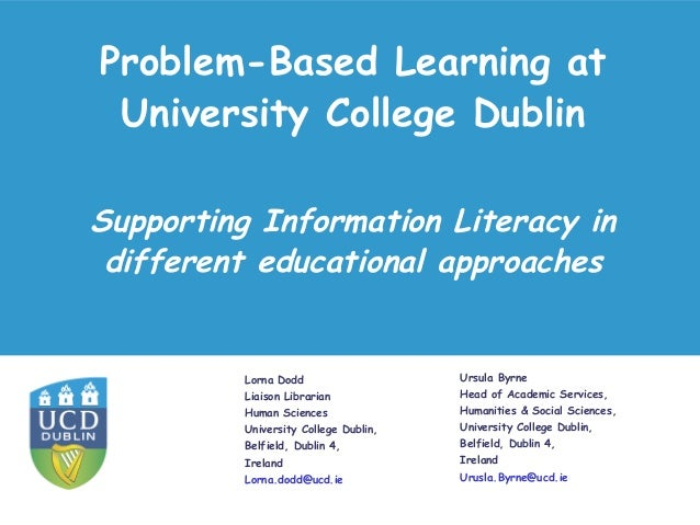 Problem-Based Learning at University College Dublin Lorna Dodd Liaison Librarian Human Sciences University College Dublin,...